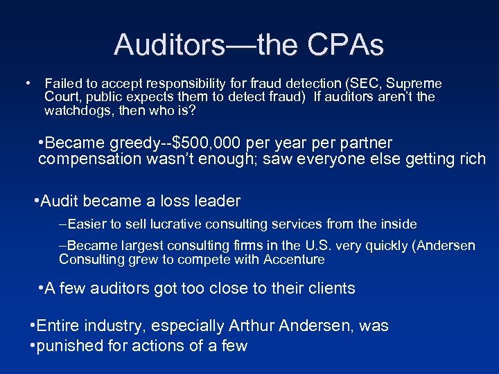 Auditors—the CPAs • Failed to accept responsibility for fraud detection (SEC, Supreme Court, public
