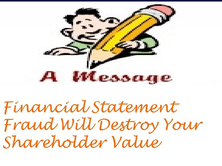 Financial Statement Fraud Will Destroy Your Shareholder Value