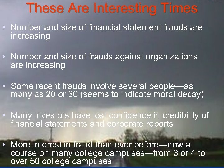 These Are Interesting Times • Number and size of financial statement frauds are increasing