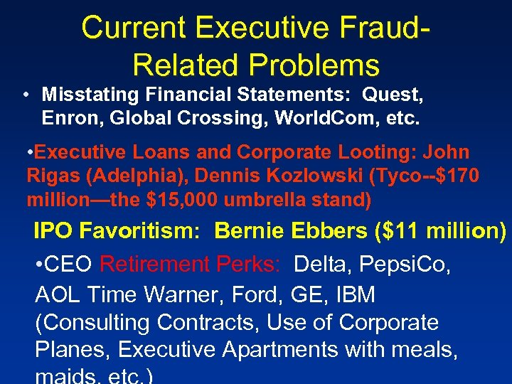 Current Executive Fraud. Related Problems • Misstating Financial Statements: Quest, Enron, Global Crossing, World.