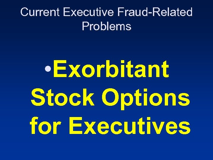 Current Executive Fraud-Related Problems • Exorbitant Stock Options for Executives