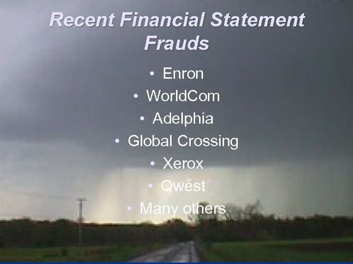 Recent Financial Statement Frauds • Enron • World. Com • Adelphia • Global Crossing