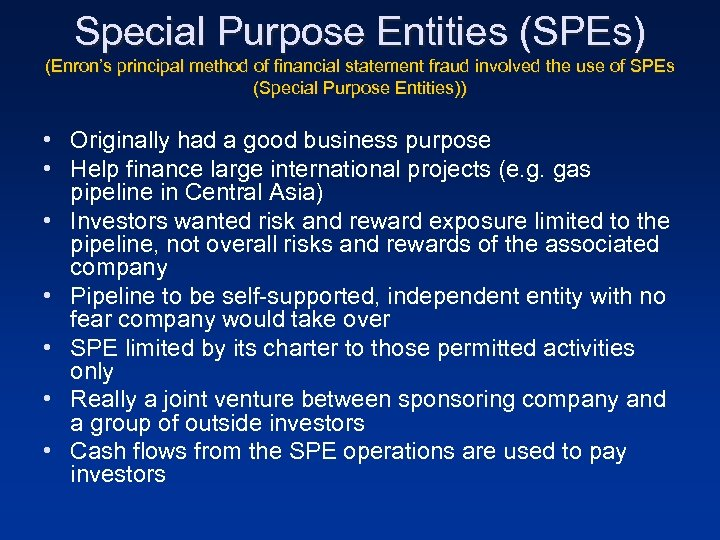 Special Purpose Entities (SPEs) (Enron's principal method of financial statement fraud involved the use