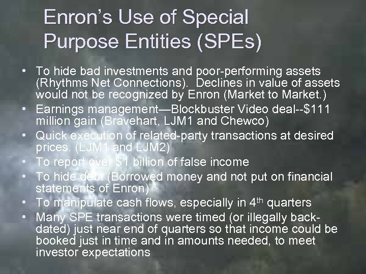 Enron's Use of Special Purpose Entities (SPEs) • To hide bad investments and poor-performing