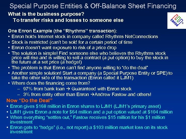 Special Purpose Entities & Off-Balance Sheet Financing What is the business purpose? To transfer