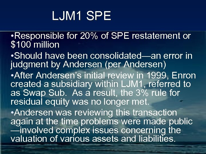 LJM 1 SPE • Responsible for 20% of SPE restatement or $100 million •