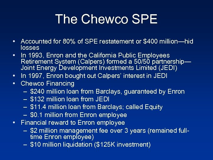 The Chewco SPE • Accounted for 80% of SPE restatement or $400 million—hid losses