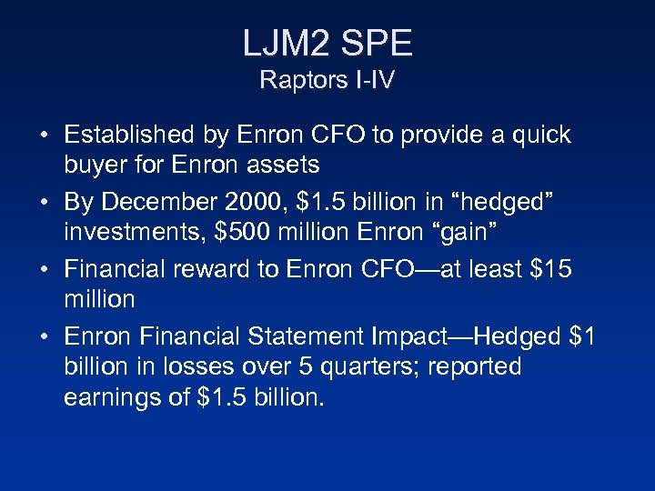 LJM 2 SPE Raptors I-IV • Established by Enron CFO to provide a quick