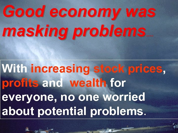 Good economy was masking problems …. With increasing stock prices, profits and wealth for