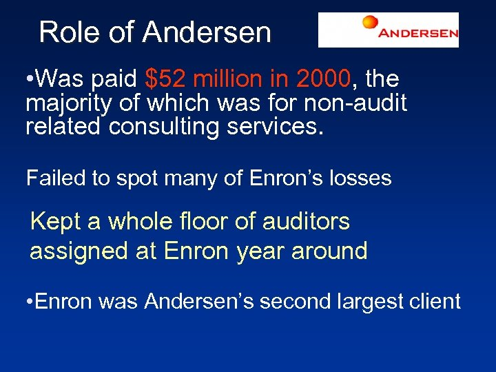 Role of Andersen • Was paid $52 million in 2000, the majority of which