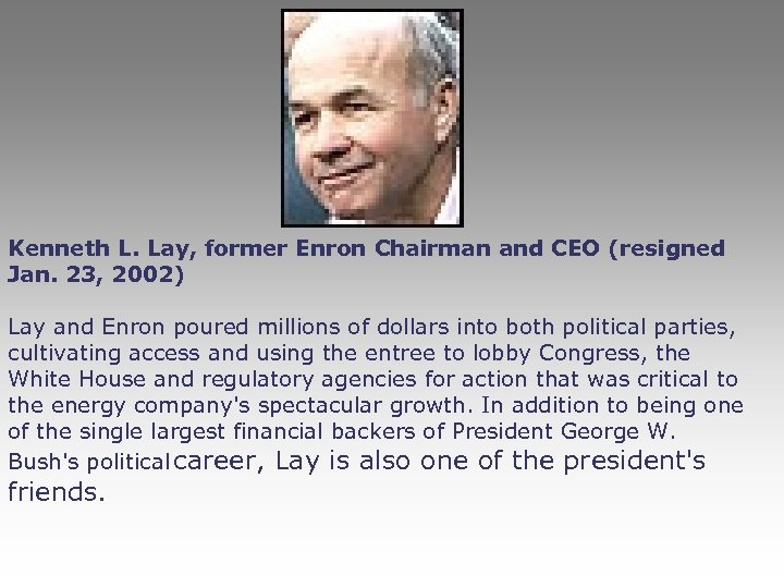 Kenneth L. Lay, former Enron Chairman and CEO (resigned Jan. 23, 2002) Lay and