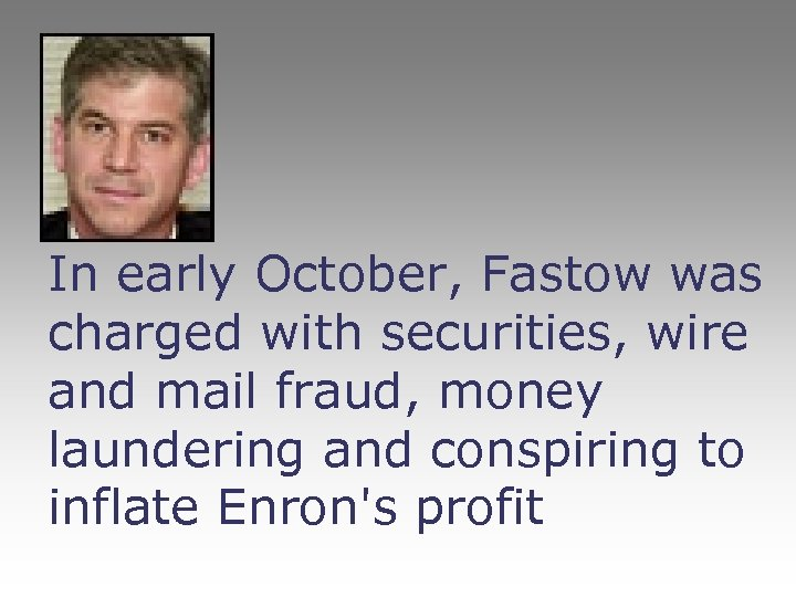 In early October, Fastow was charged with securities, wire and mail fraud, money laundering