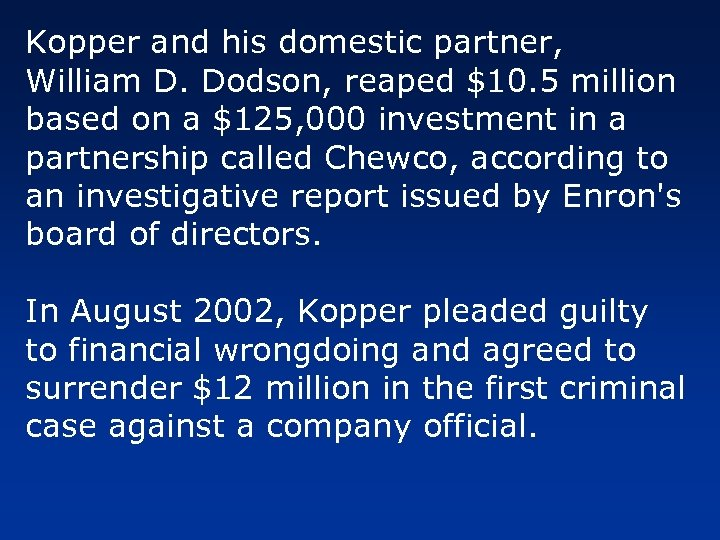 Kopper and his domestic partner, William D. Dodson, reaped $10. 5 million based on