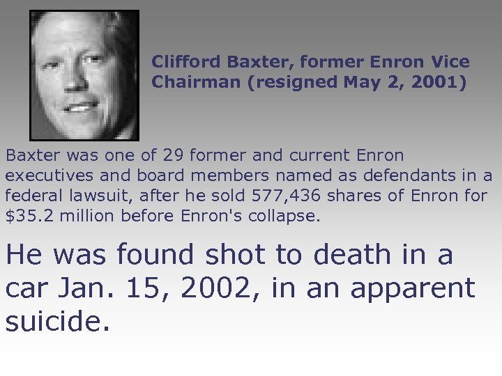 Clifford Baxter, former Enron Vice Chairman (resigned May 2, 2001) Baxter was one of