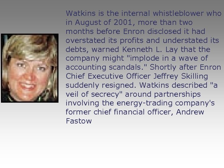 Watkins is the internal whistleblower who in August of 2001, more than two months