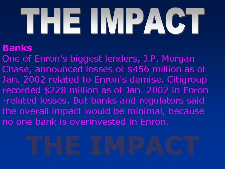 Banks One of Enron's biggest lenders, J. P. Morgan Chase, announced losses of $456