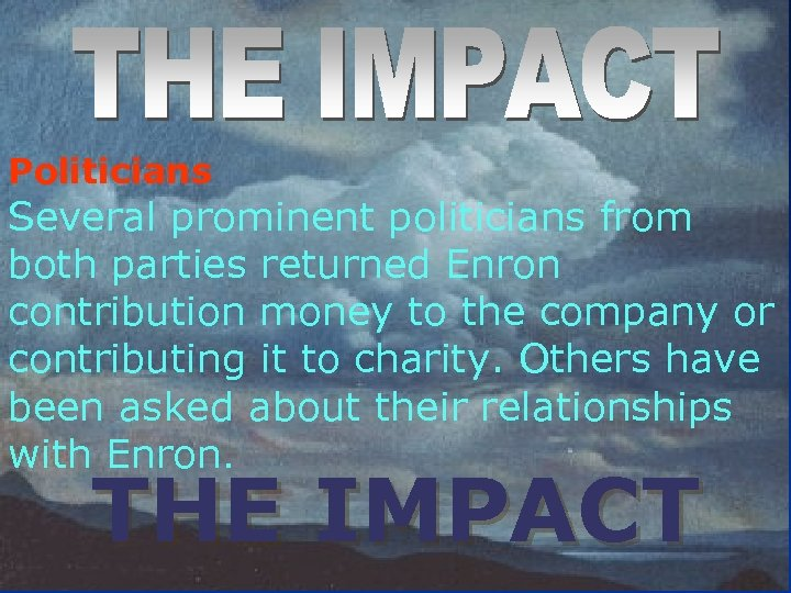 Politicians Several prominent politicians from both parties returned Enron contribution money to the company