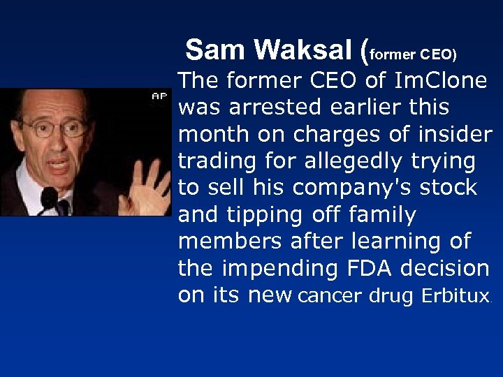 Sam Waksal (former CEO) The former CEO of Im. Clone was arrested earlier