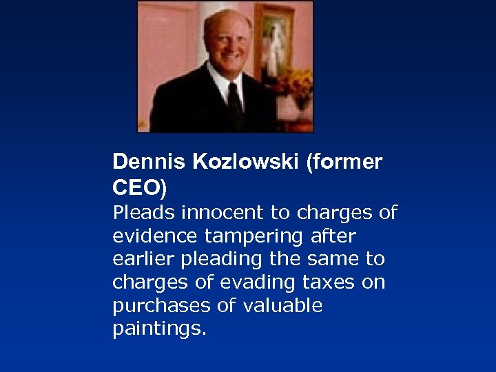 Dennis Kozlowski (former CEO) Pleads innocent to charges of evidence tampering after earlier pleading