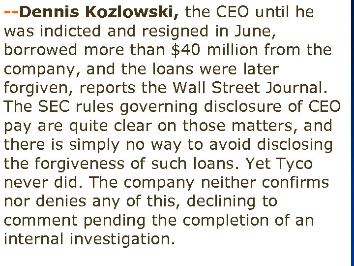 --Dennis Kozlowski, the CEO until he was indicted and resigned in June, borrowed more
