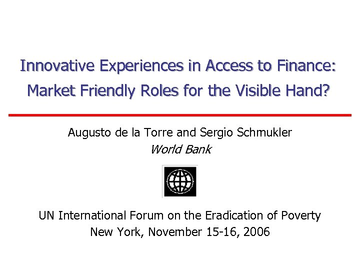 Innovative Experiences in Access to Finance: Market Friendly Roles for the Visible Hand? Augusto