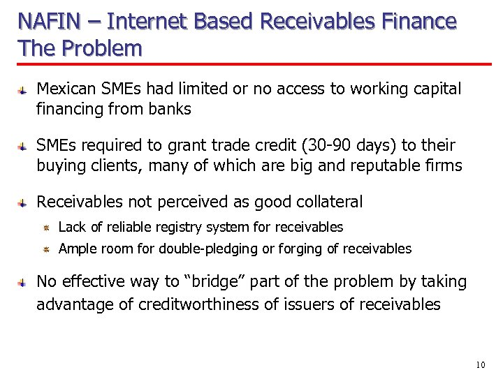NAFIN – Internet Based Receivables Finance The Problem Mexican SMEs had limited or no
