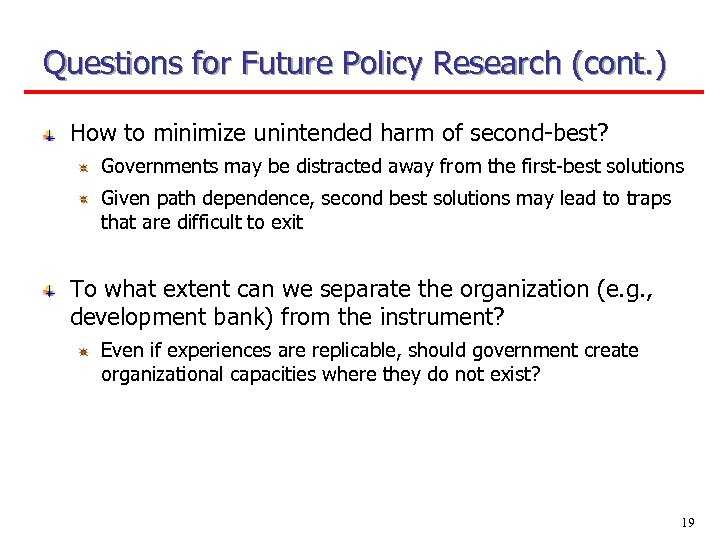 Questions for Future Policy Research (cont. ) How to minimize unintended harm of second-best?