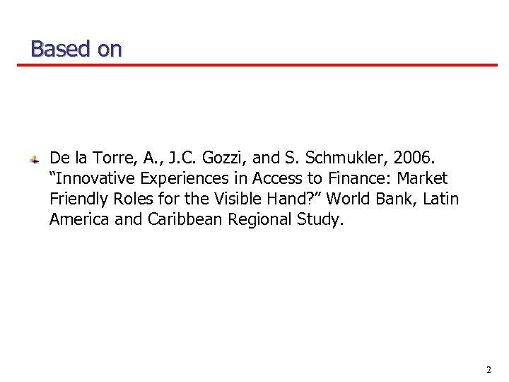 Based on De la Torre, A. , J. C. Gozzi, and S. Schmukler, 2006.