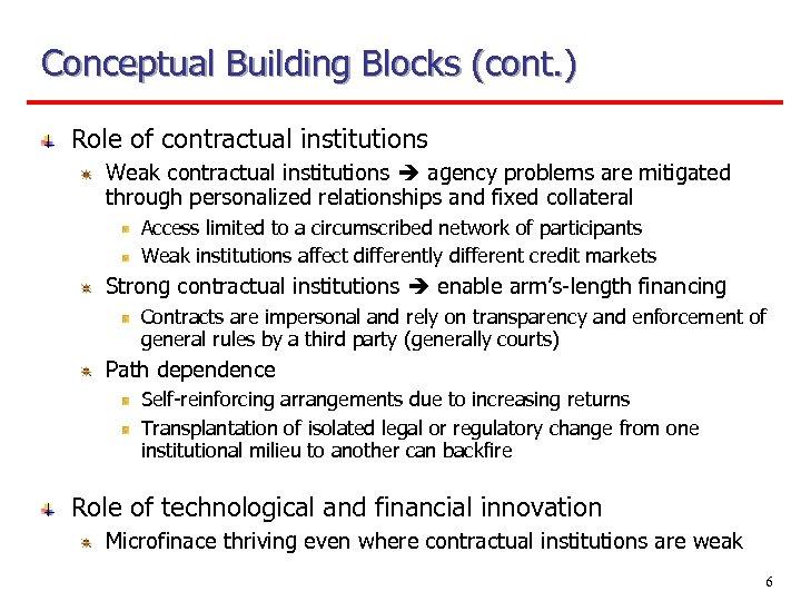 Conceptual Building Blocks (cont. ) Role of contractual institutions Weak contractual institutions agency problems