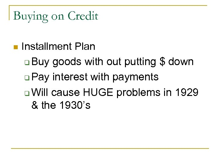 Buying on Credit n Installment Plan q Buy goods with out putting $ down