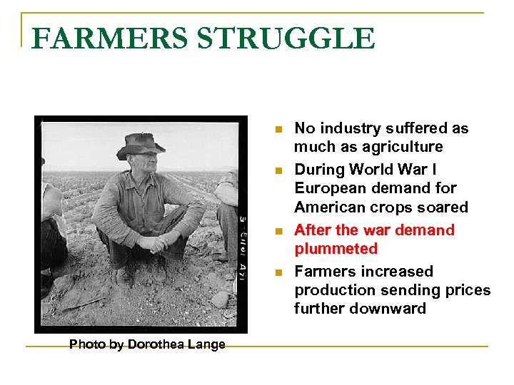FARMERS STRUGGLE n n Photo by Dorothea Lange No industry suffered as much as