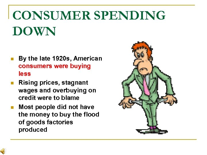 CONSUMER SPENDING DOWN n n n By the late 1920 s, American consumers were