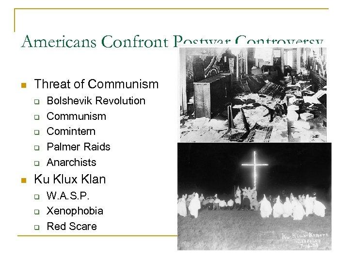 Americans Confront Postwar Controversy n Threat of Communism q q q n Bolshevik Revolution