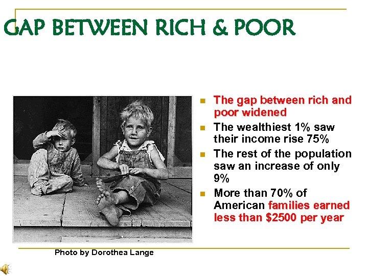 GAP BETWEEN RICH & POOR n n Photo by Dorothea Lange The gap between
