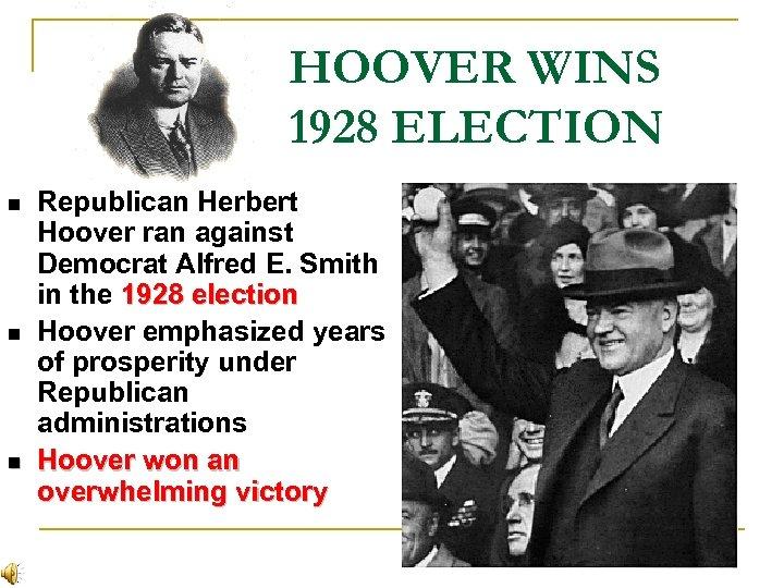 HOOVER WINS 1928 ELECTION n n n Republican Herbert Hoover ran against Democrat Alfred