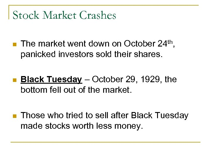 Stock Market Crashes n The market went down on October 24 th, panicked investors