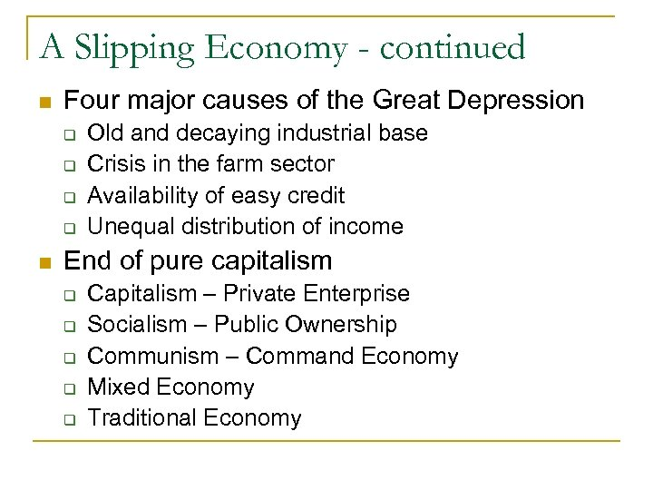 A Slipping Economy - continued n Four major causes of the Great Depression q