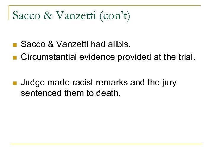 Sacco & Vanzetti (con't) n n n Sacco & Vanzetti had alibis. Circumstantial evidence