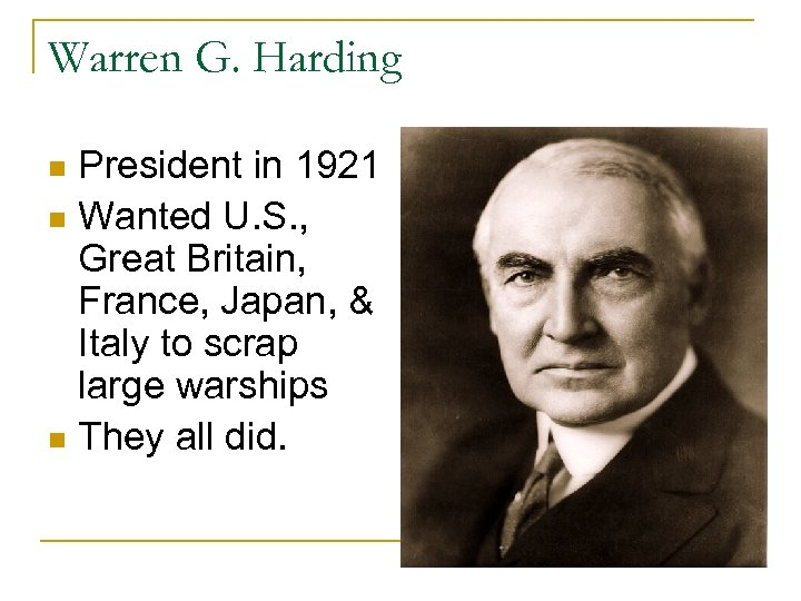 Warren G. Harding President in 1921 n Wanted U. S. , Great Britain, France,