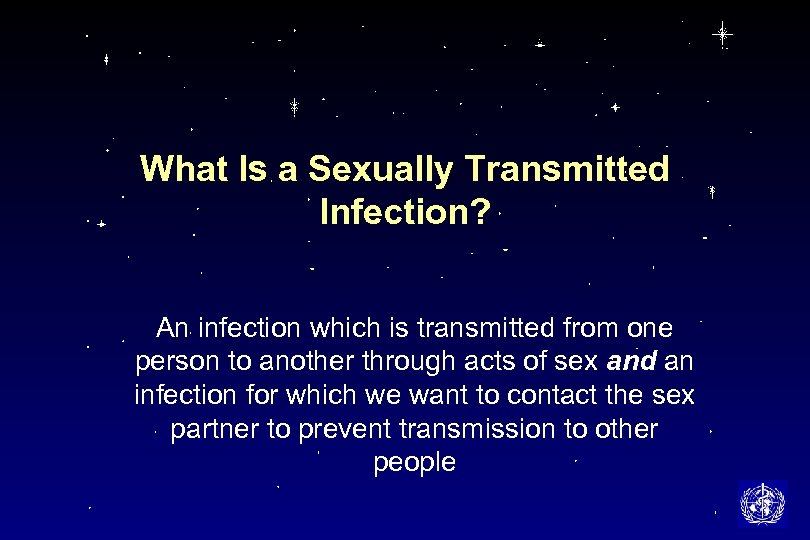 What Is a Sexually Transmitted Infection? An infection which is transmitted from one person