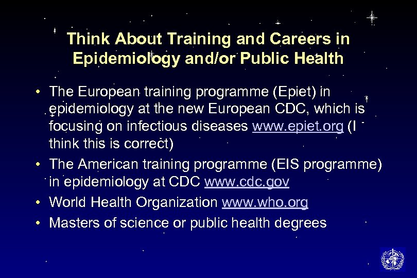 Think About Training and Careers in Epidemiology and/or Public Health • The European training
