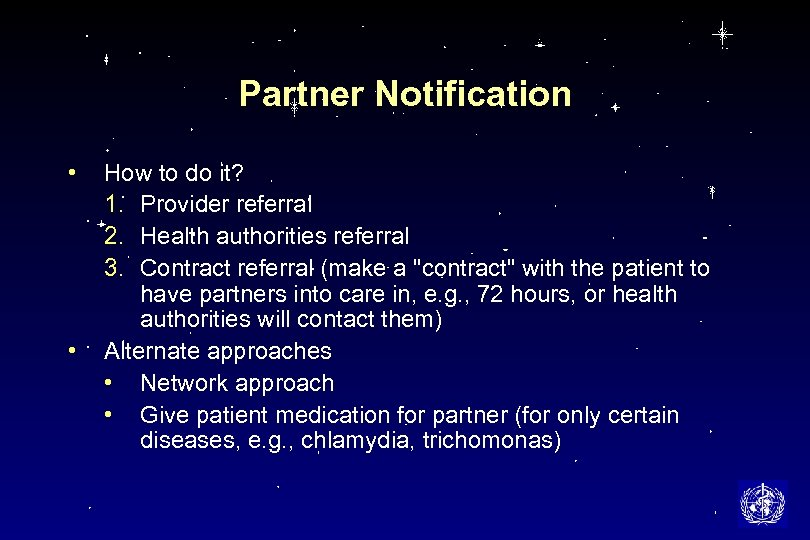 Partner Notification • • How to do it? 1. Provider referral 2. Health authorities