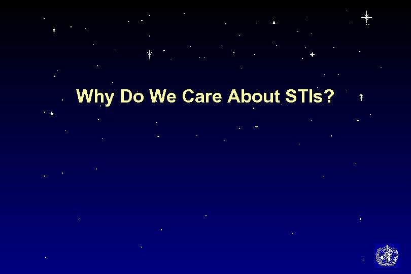 Why Do We Care About STIs?