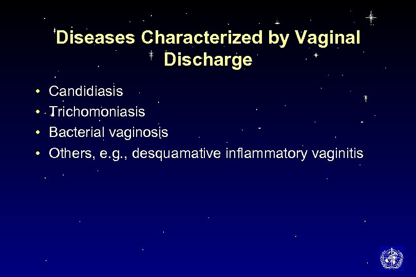 Diseases Characterized by Vaginal Discharge • • Candidiasis Trichomoniasis Bacterial vaginosis Others, e. g.