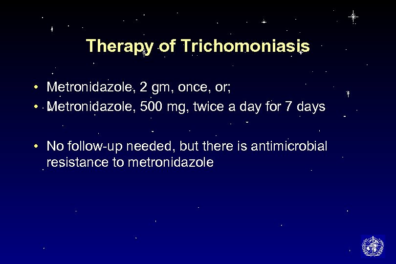 Therapy of Trichomoniasis • Metronidazole, 2 gm, once, or; • Metronidazole, 500 mg, twice