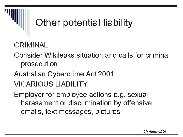 Other potential liability CRIMINAL Consider Wikileaks situation and calls for criminal prosecution Australian Cybercrime