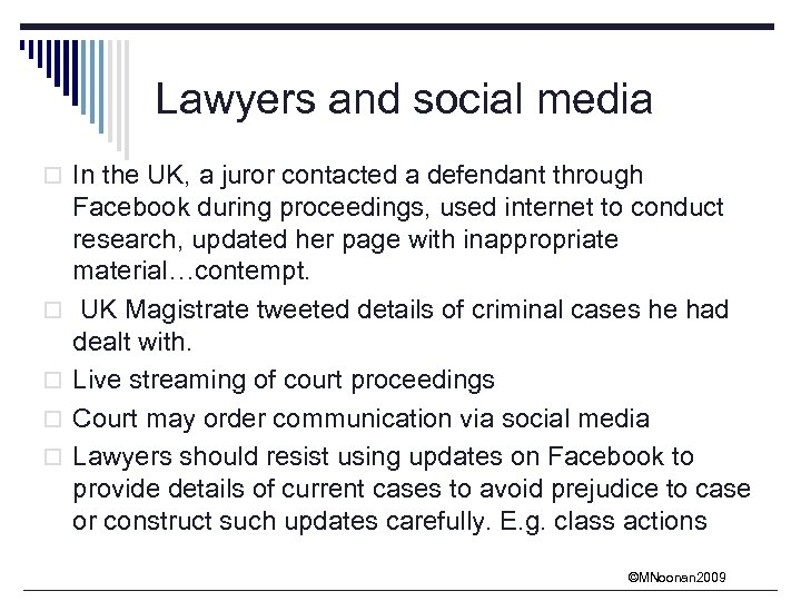 Lawyers and social media o In the UK, a juror contacted a defendant through