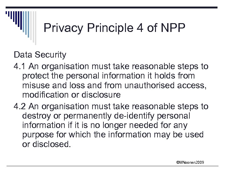 Privacy Principle 4 of NPP Data Security 4. 1 An organisation must take reasonable