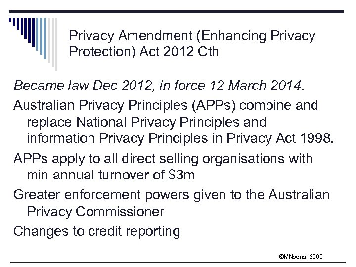Privacy Amendment (Enhancing Privacy Protection) Act 2012 Cth Became law Dec 2012, in force