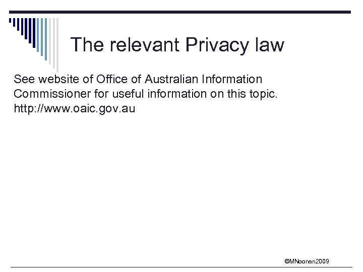 The relevant Privacy law See website of Office of Australian Information Commissioner for useful